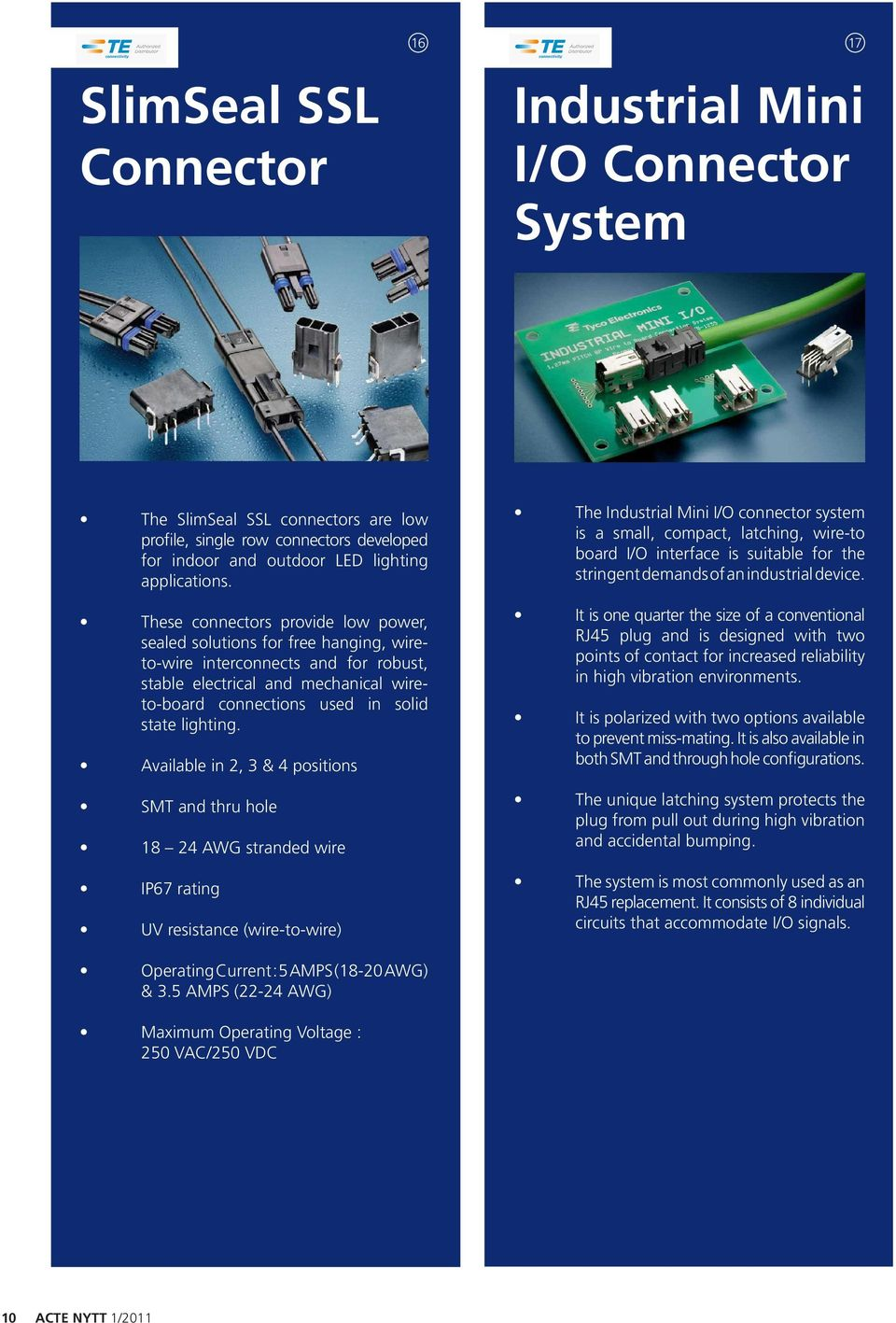 Available in 2, 3 & 4 positions SMT and thru hole 18 24 AWG stranded wire IP67 rating UV resistance (wire-to-wire) The Industrial Mini I/O connector system is a small, compact, latching, wire-to