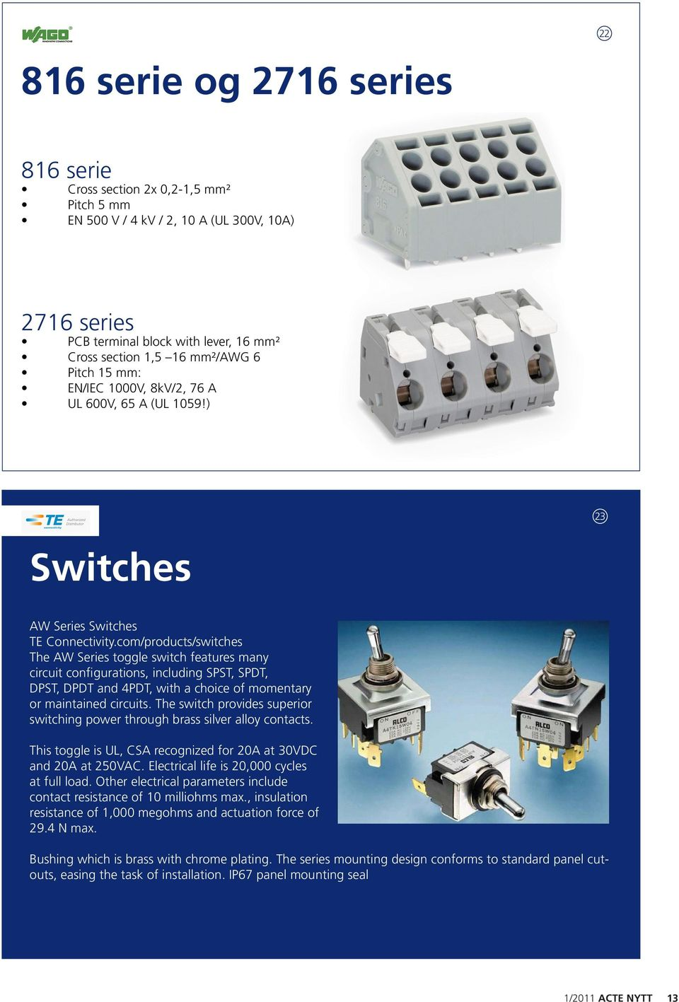 com/products/switches The AW Series toggle switch features many circuit configurations, including SPST, SPDT, DPST, DPDT and 4PDT, with a choice of momentary or maintained circuits.