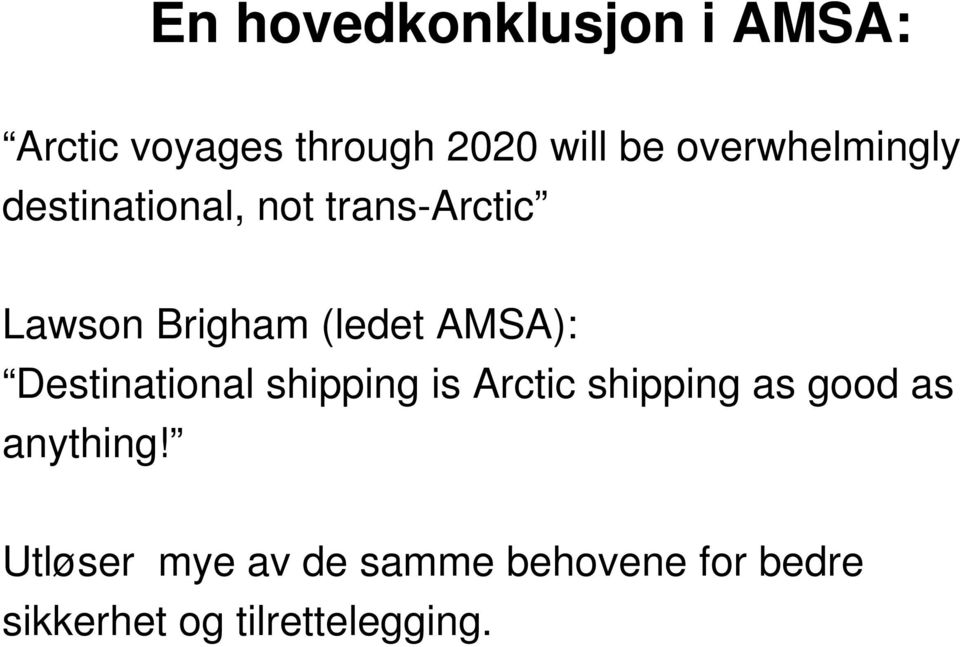 AMSA): Destinational shipping is Arctic shipping as good as anything!
