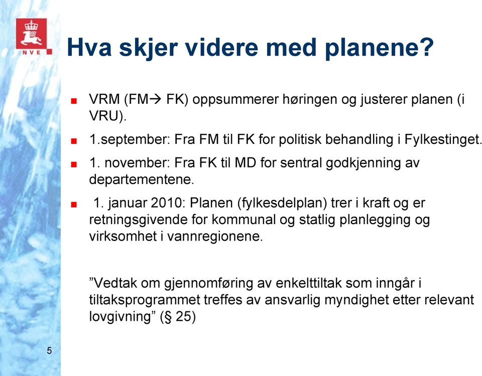 november: Fra FK til MD for sentral godkjenning av departementene. 1.