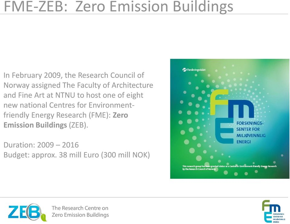 eight new national Centres for Environmentfriendly Energy Research (FME): Zero