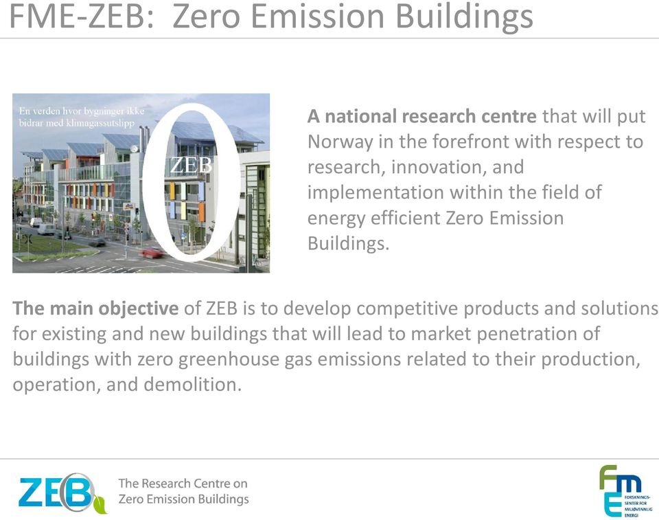 The main objective of ZEB is to develop competitive products and solutions for existing and new buildings that will