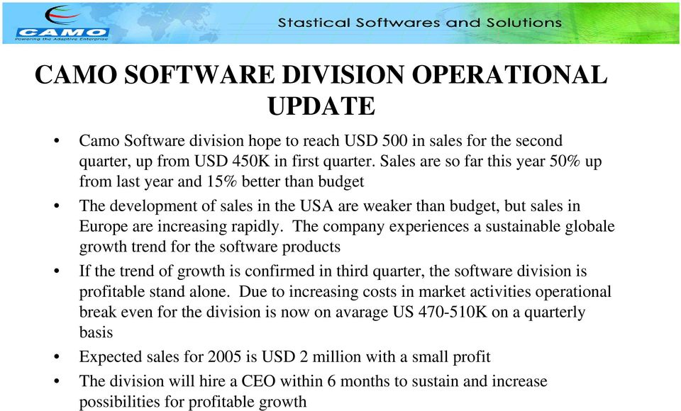 The company experiences a sustainable globale growth trend for the software products If the trend of growth is confirmed in third quarter, the software division is profitable stand alone.