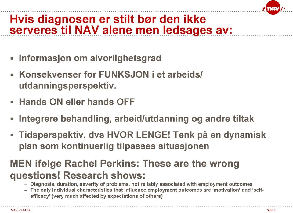 Tenk på en dynamisk plan som kontinuerlig tilpasses situasjonen MEN ifølge Rachel Perkins: These are the wrong questions!