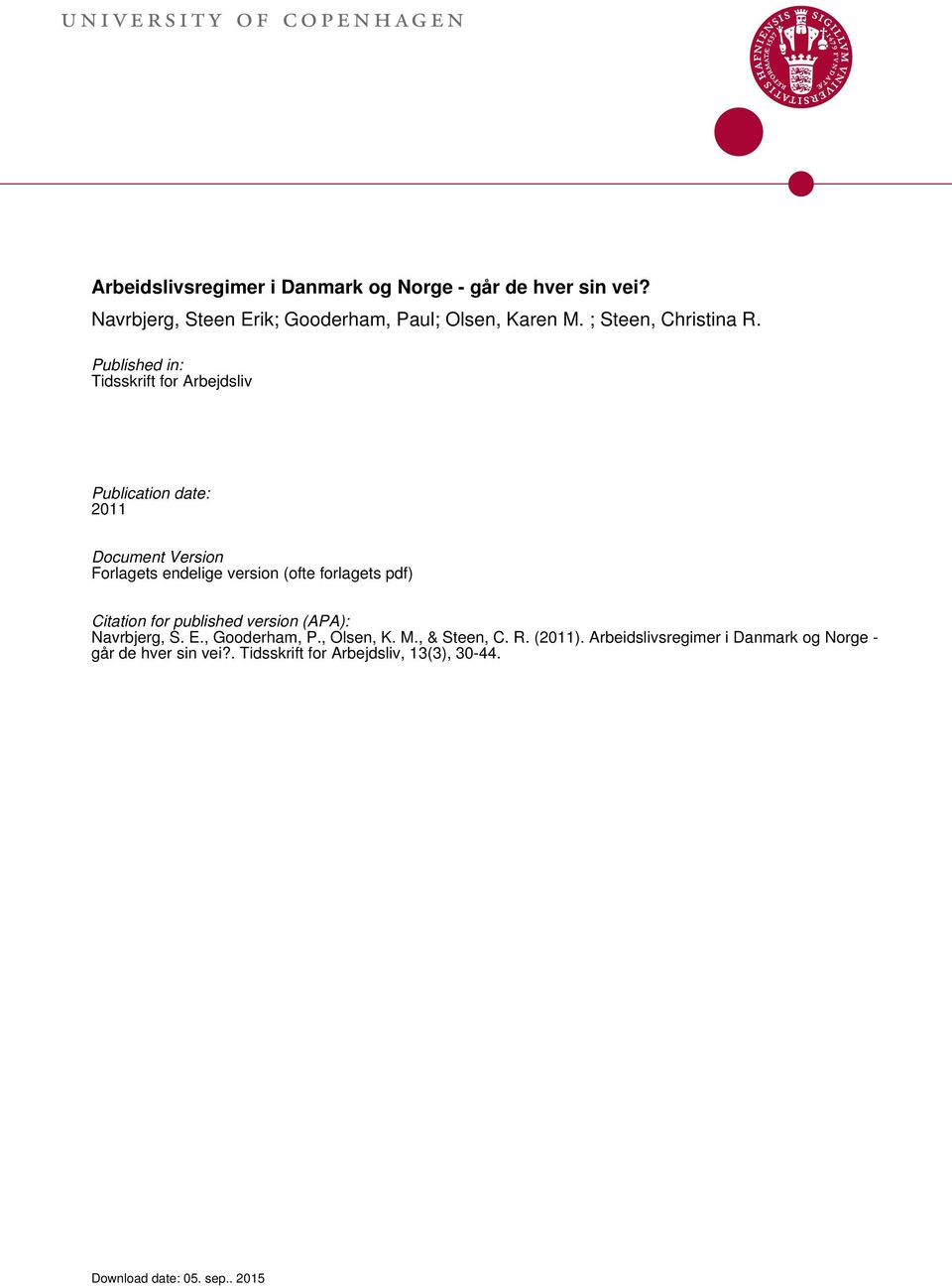 Published in: Tidsskrift for Arbejdsliv Publication date: 2011 Document Version Forlagets endelige version (ofte forlagets pdf)