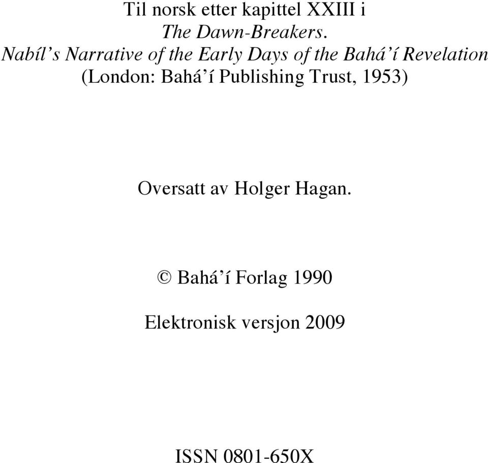 Revelation (London: Bahá í Publishing Trust, 1953) Oversatt
