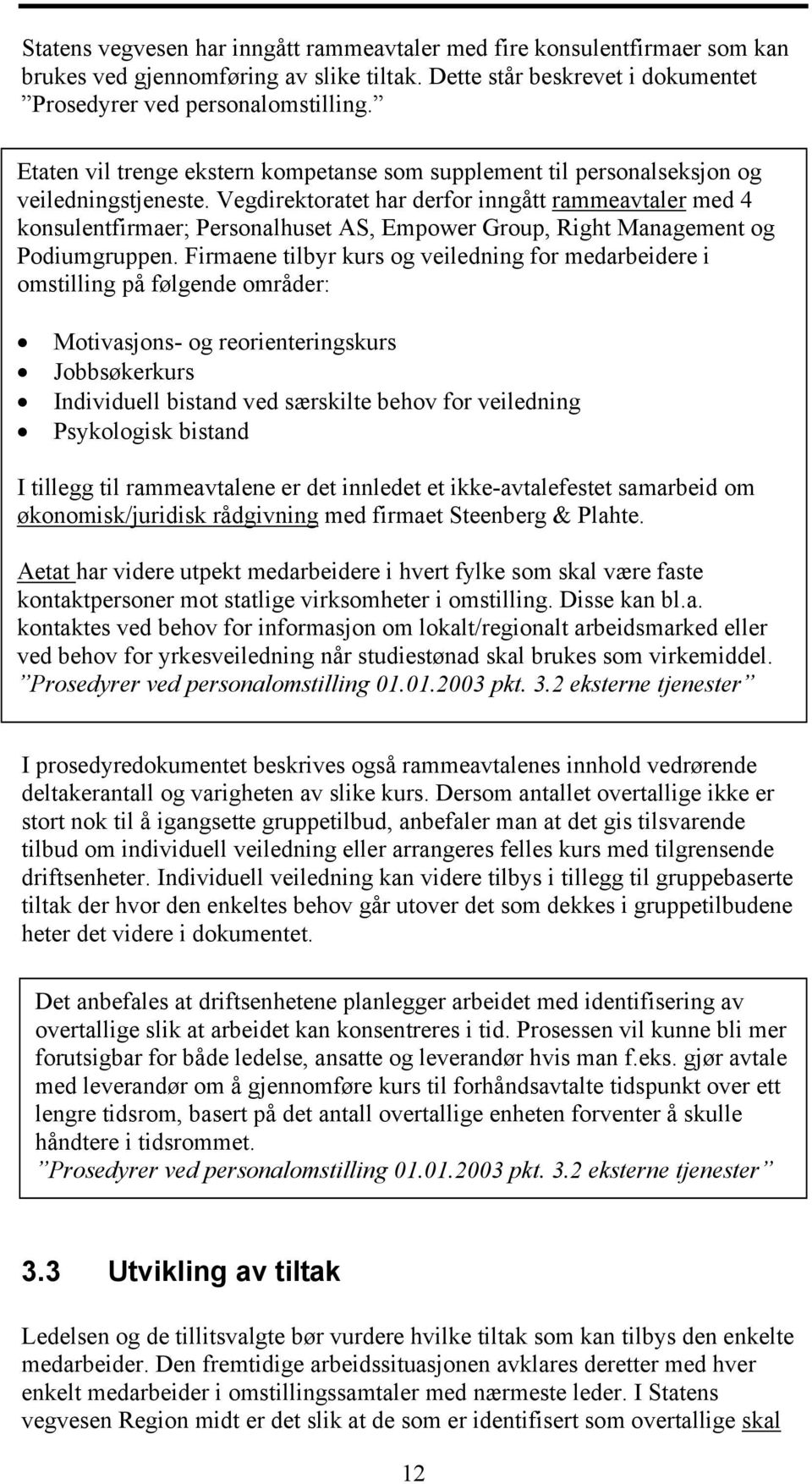 Vegdirektoratet har derfor inngått rammeavtaler med 4 konsulentfirmaer; Personalhuset AS, Empower Group, Right Management og Podiumgruppen.
