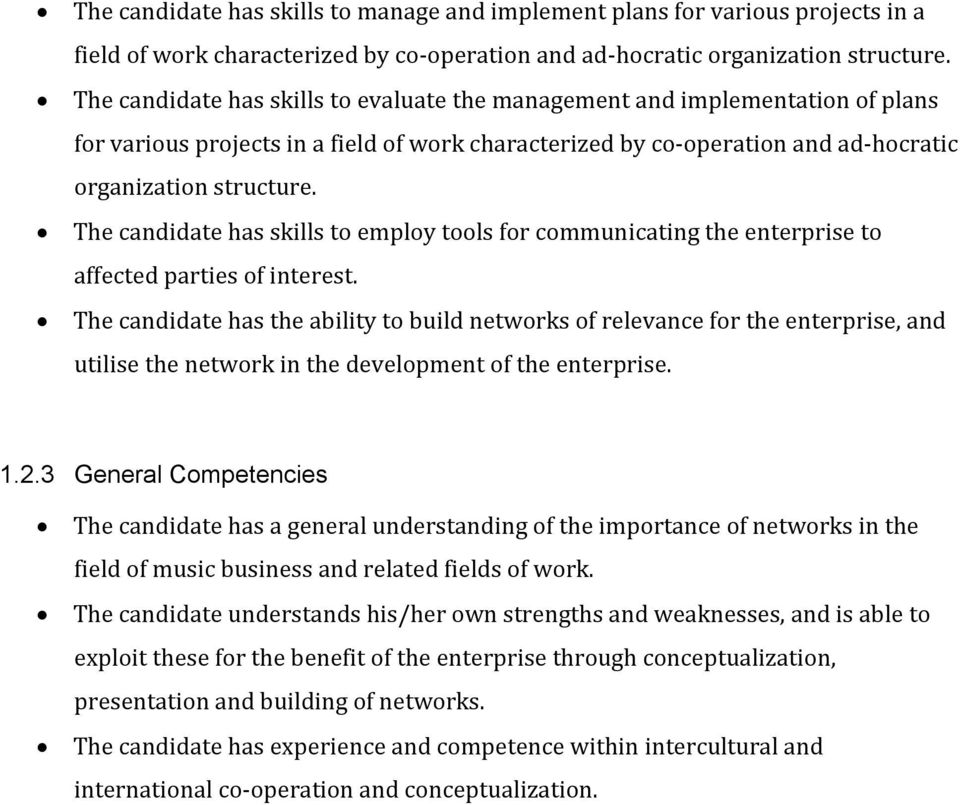 The candidate has skills to employ tools for communicating the enterprise to affected parties of interest.
