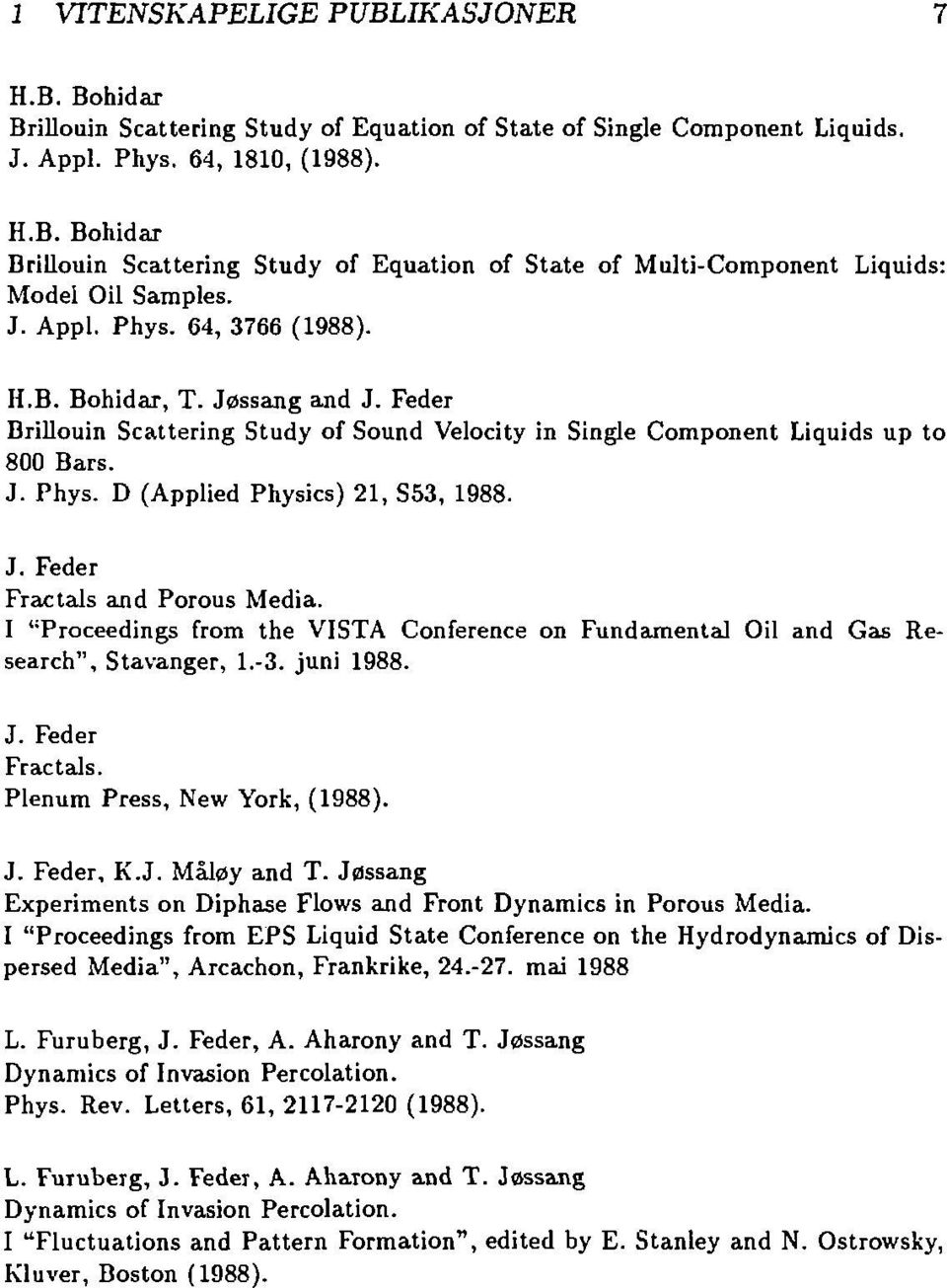 "J. Feder Fractals and Porous Media. I ""Proceedings from the VISTA Conference on Fundamental Oil and Gas Research"", Stavanger, 1.-3. juni 1988. J. Feder Fractals. Plenum Press, New York, (1988). J. Feder, K."