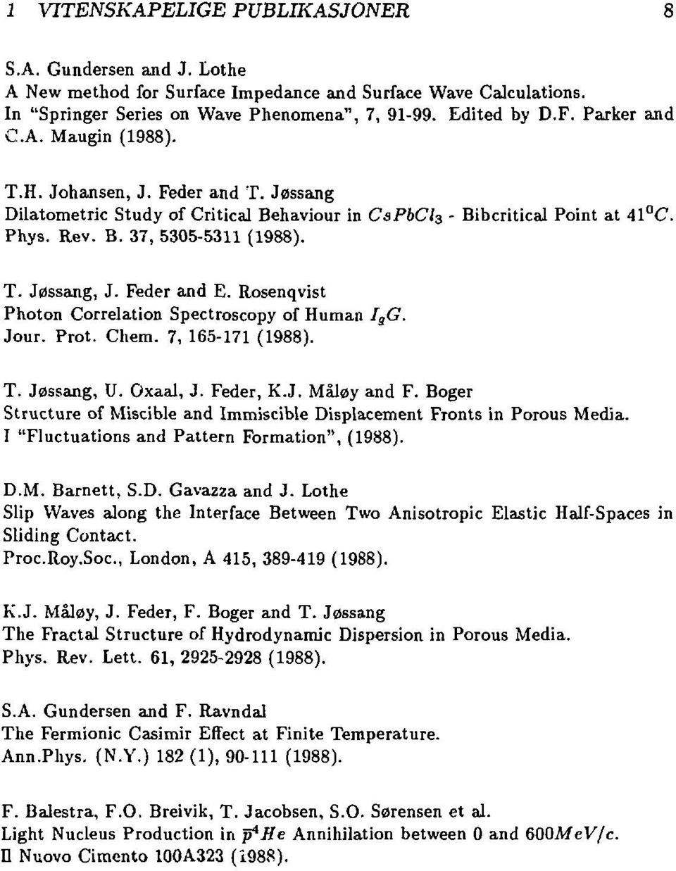 Feder and E. Rosenqvist Photon Correlation Spectroscopy of Human I S G. Jour. Prot. Chem. 7, 165-171 (1988). T. Jøssang, U. Oxaal, 3. Feder, K.J. Måløy and F.