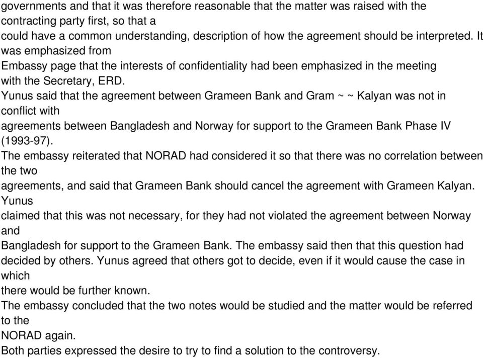 Yunus said that the agreement between Grameen Bank and Gram ~ ~ Kalyan was not in conflict with agreements between Bangladesh and Norway for support to the Grameen Bank Phase IV (1993-97).