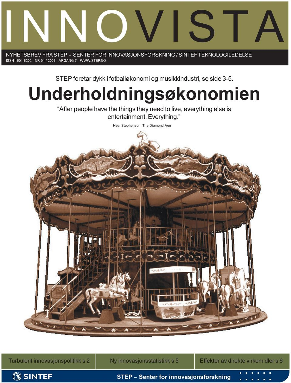 Underholdningsøkonomien After people have the things they need to live, everything else is entertainment. Everything.