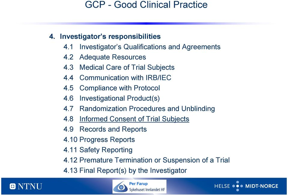 6 Investigational Product(s) 4.7 Randomization Procedures and Unblinding 4.8 Informed Consent of Trial Subjects 4.