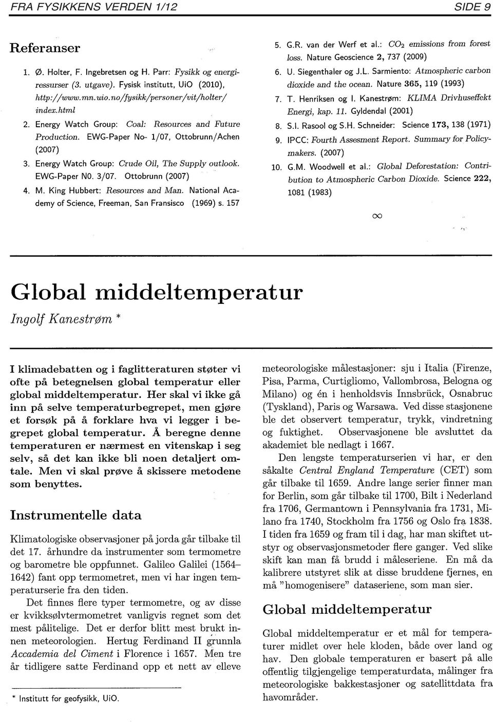 EWG-Paper NO. 3/07. Ottobrunn (2007) 4. M. King Hubbert: Resources and Man. National Academy of Science, Freeman, San Fransisco (1969) s. 157 5. G.R. van der Werf et al.