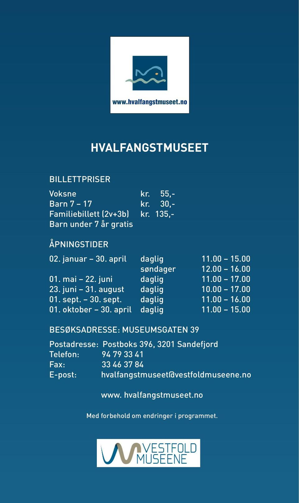 juni 31. august daglig 10.00 17.00 01. sept. 30. sept. daglig 11.00 16.00 01. oktober 30. april daglig 11.00 15.