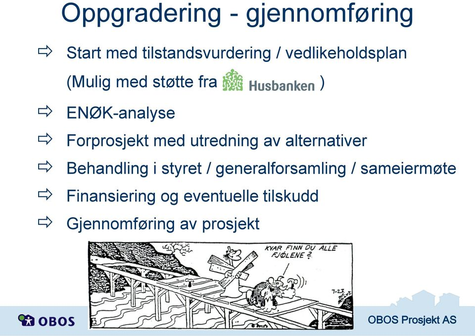 med utredning av alternativer Behandling i styret /
