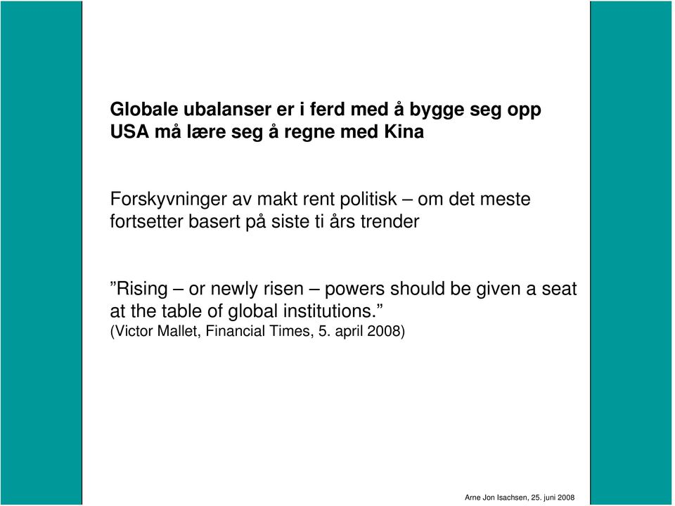 siste ti års trender Rising or newly risen powers should be given a seat at