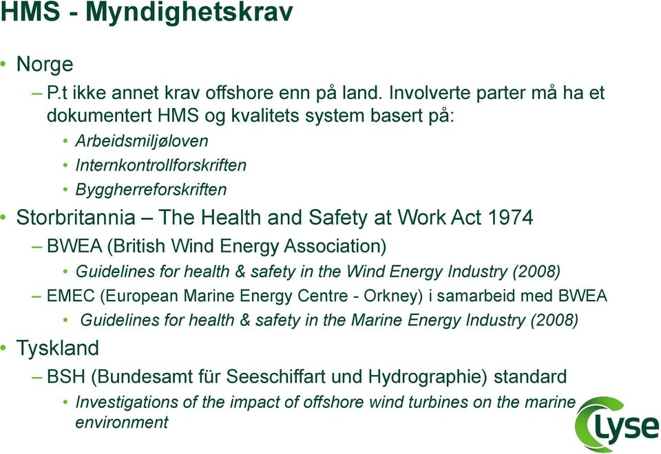 Health and Safety at Work Act 1974 BWEA (British Wind Energy Association) Guidelines for health & safety in the Wind Energy Industry (2008) EMEC (European Marine