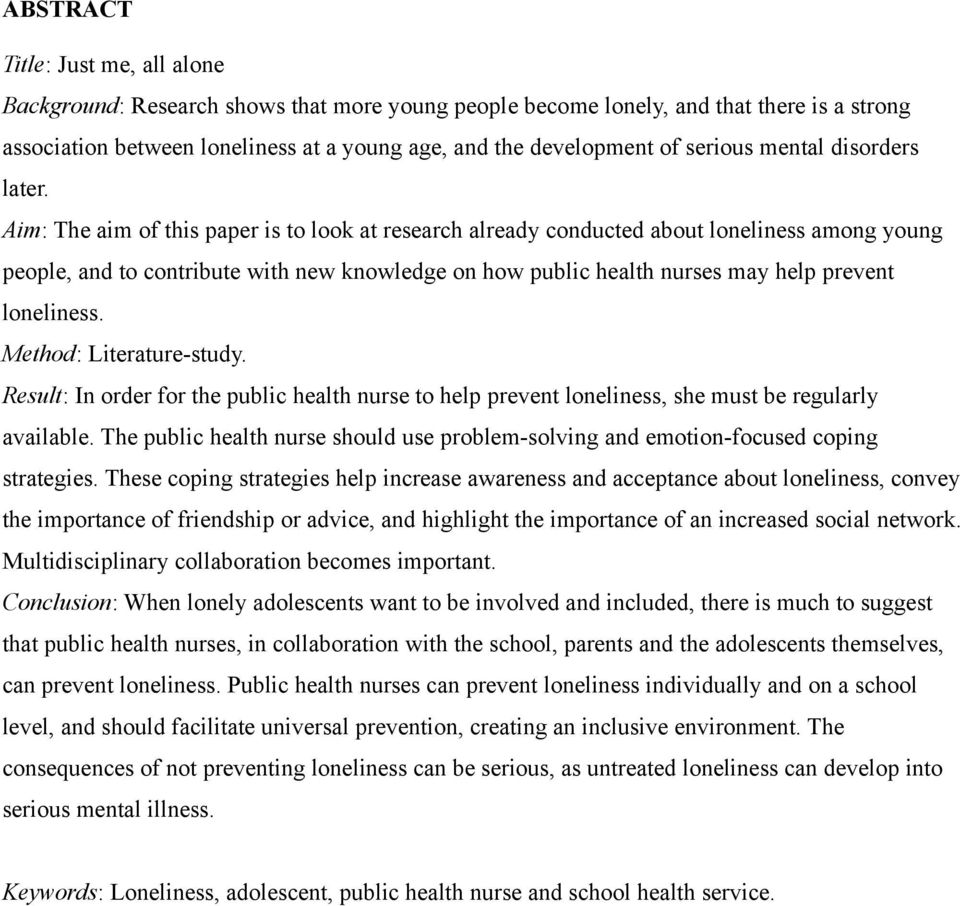 Aim: The aim of this paper is to look at research already conducted about loneliness among young people, and to contribute with new knowledge on how public health nurses may help prevent loneliness.