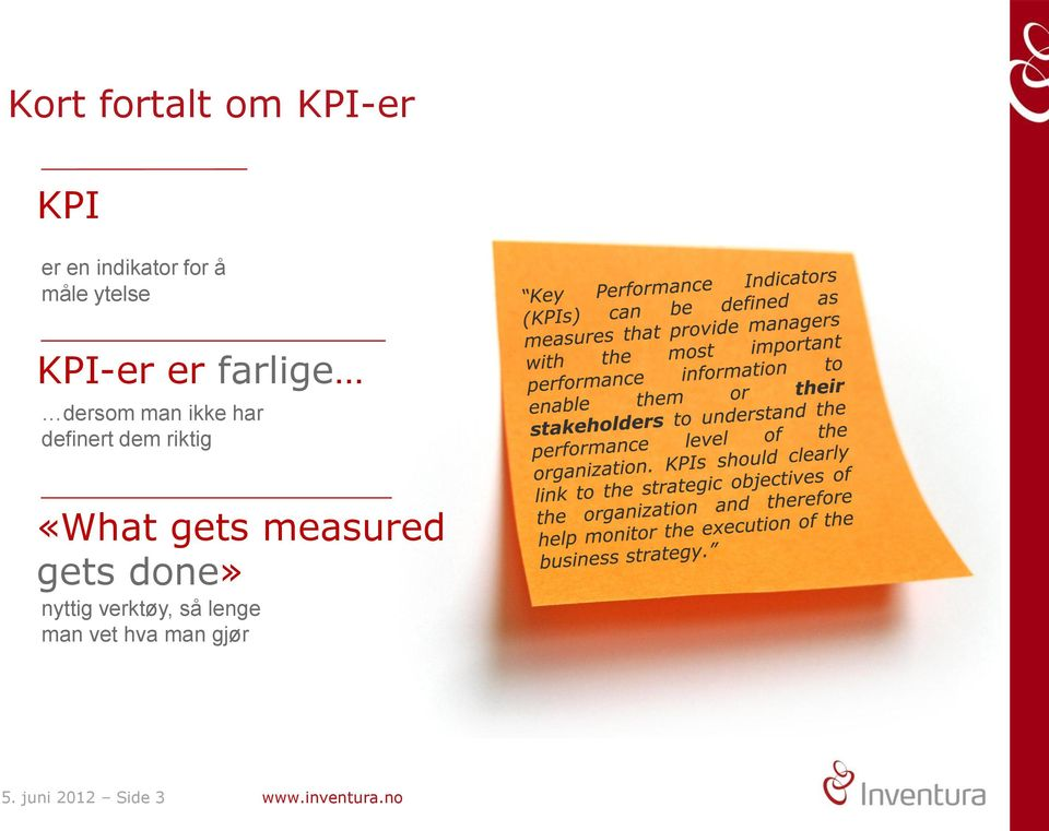 riktig «What gets measured gets done» nyttig verktøy, så