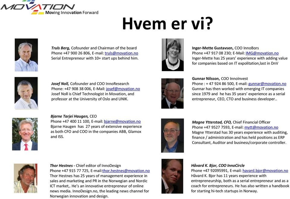 no Inger-Mette has 25 years experience with adding value for companies based on IT expolitation,last in DnV Josef Noll, Cofounder and COO InnoResearch Phone: +47 908 38 006, E-Mail: josef@movation.