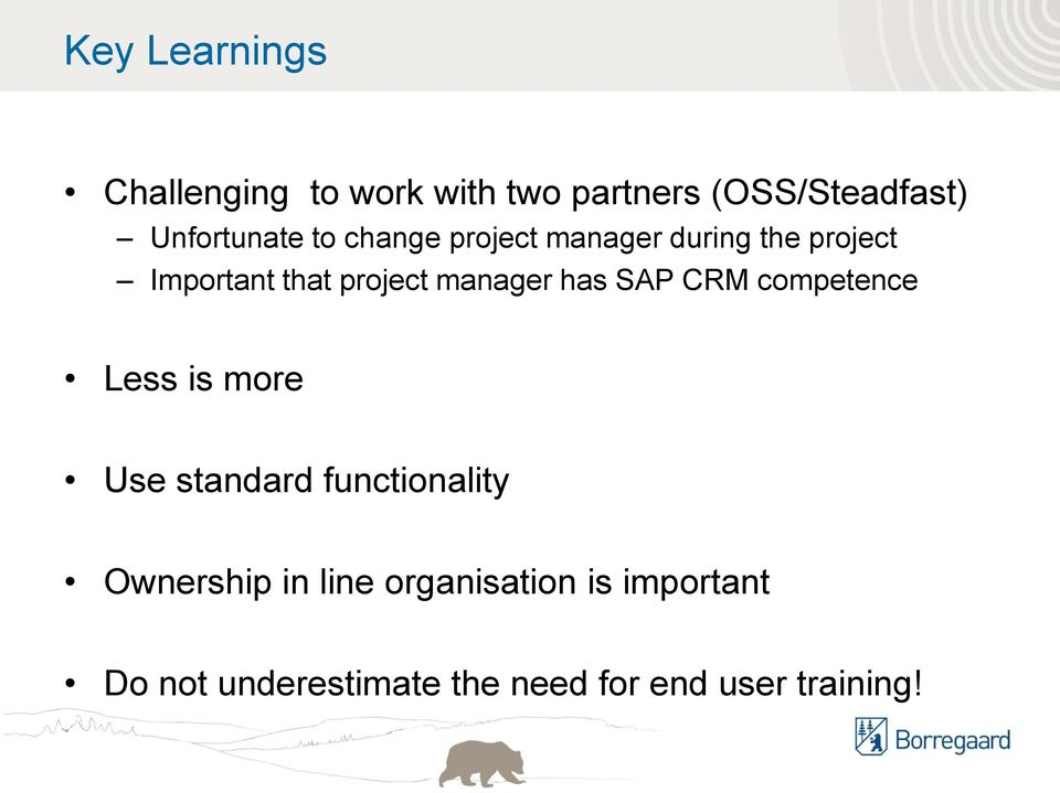 project manager has SAP CRM competence Less is more Use standard functionality