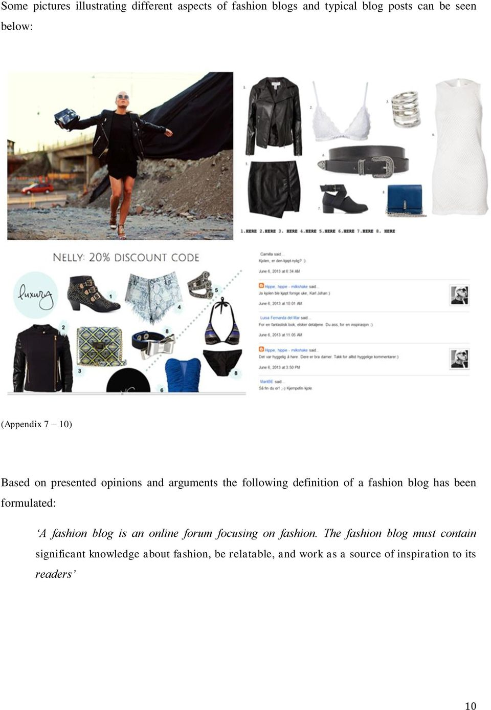 has been formulated: A fashion blog is an online forum focusing on fashion.