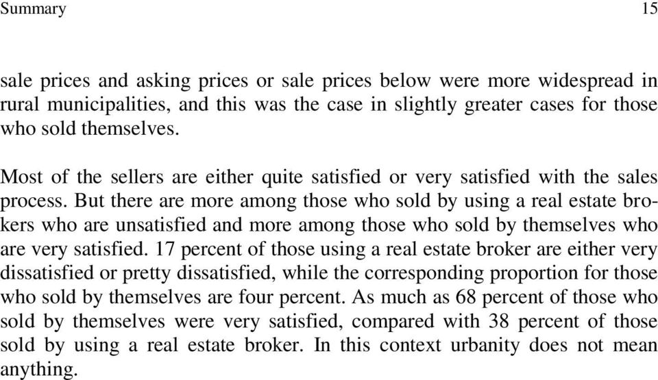 But there are more among those who sold by using a real estate brokers who are unsatisfied and more among those who sold by themselves who are very satisfied.