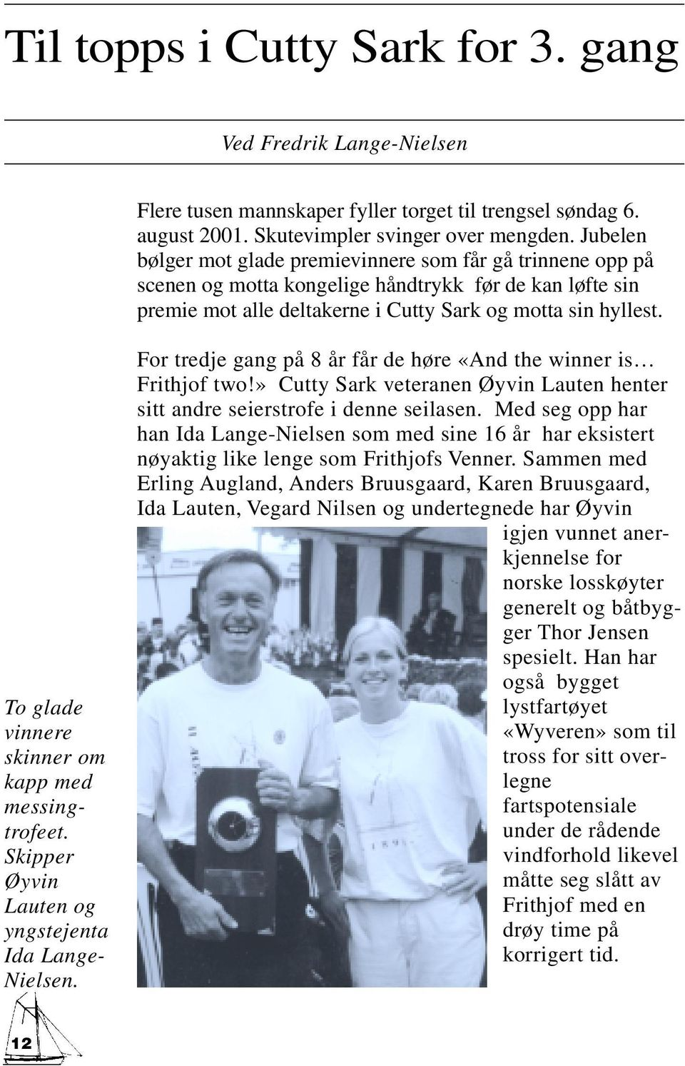 To glade vinnere skinner om kapp med messingtrofeet. Skipper Øyvin Lauten og yngstejenta Ida Lange- Nielsen. For tredje gang på 8 år får de høre «And the winner is Frithjof two!