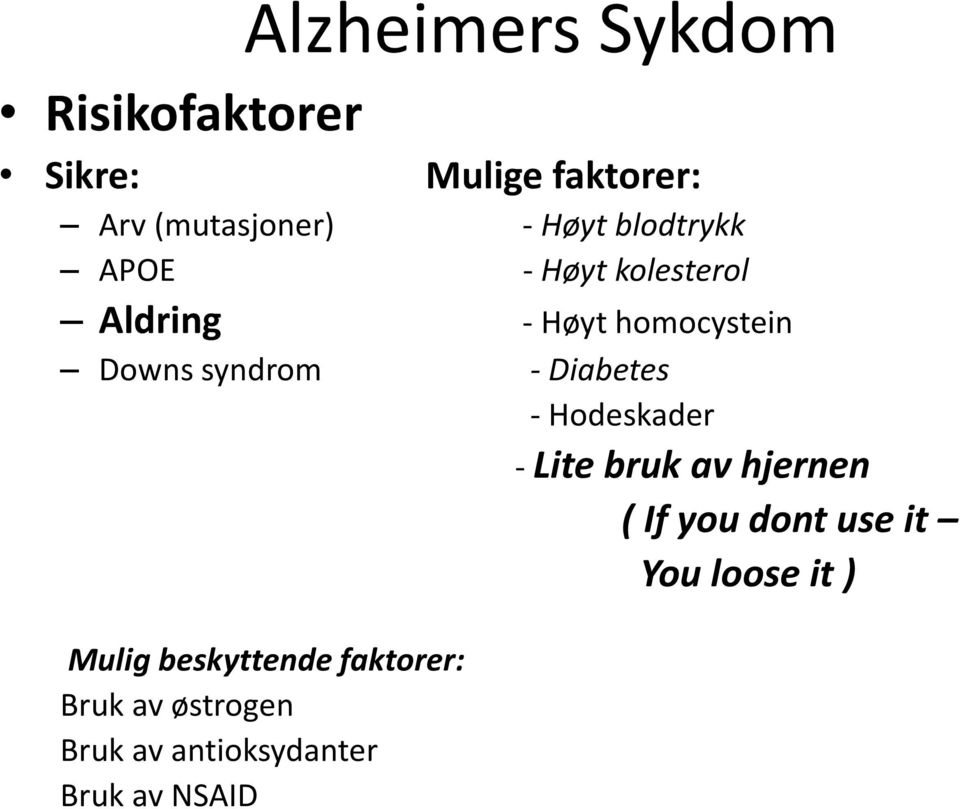 - Diabetes - Hodeskader - Lite bruk av hjernen ( If you dont use it You loose