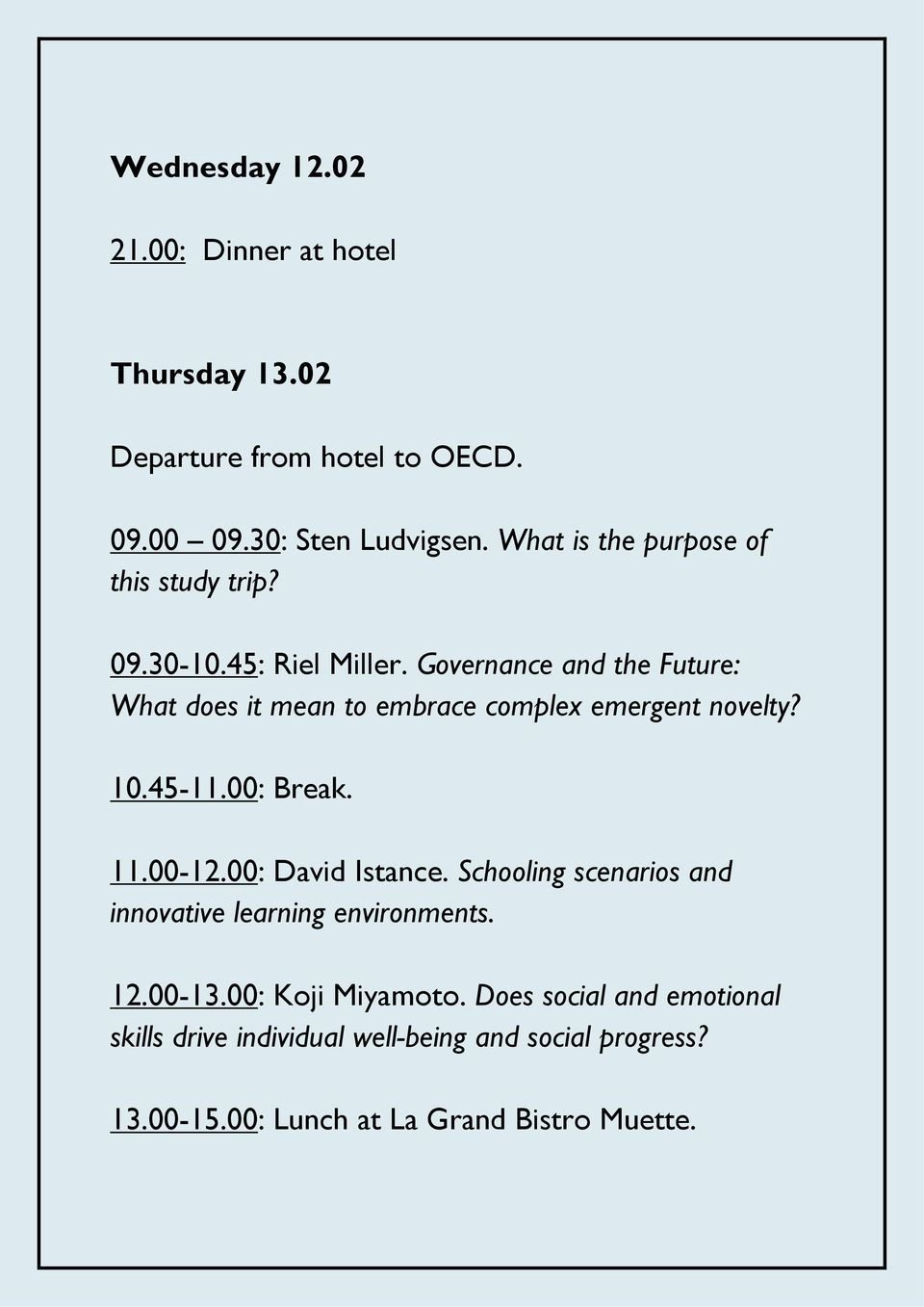 Governance and the Future: What does it mean to embrace complex emergent novelty? 10.45-11.00: Break. 11.00-12.00: David Istance.