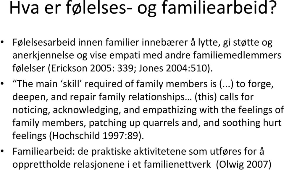 339; Jones 2004:510). The main skill required of family members is (.