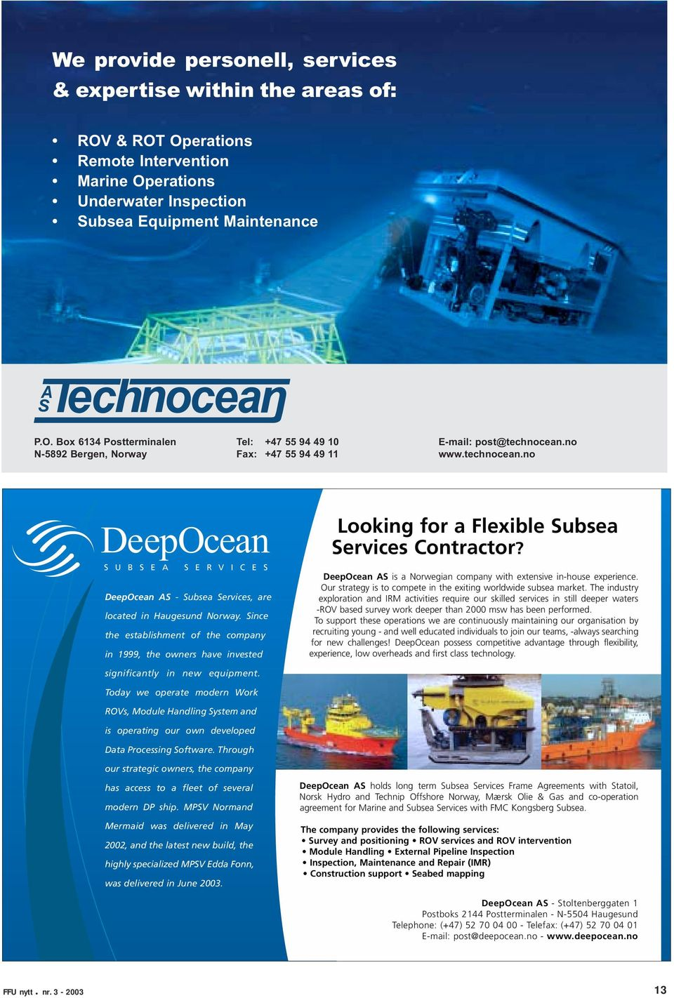 Since the establishment of the company in 1999, the owners have invested Looking for a Flexible Subsea Services Contractor? DeepOcean AS is a Norwegian company with extensive in-house experience.
