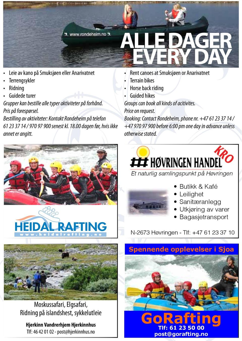 ALLE DAGER EVERY DAY Rent canoes at Smuksjøen or Anarivatnet Terrain bikes Horse back riding Guided hikes Groups can book all kinds of acitivites. Price on request. Booking: Contact, phone nr.