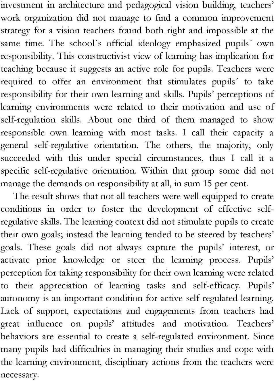 Teachers were required to offer an environment that stimulates pupils to take responsibility for their own learning and skills.