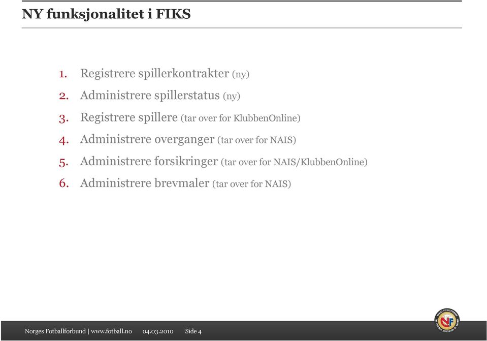 Registrere spillere (tar over for KlubbenOnline) 4.