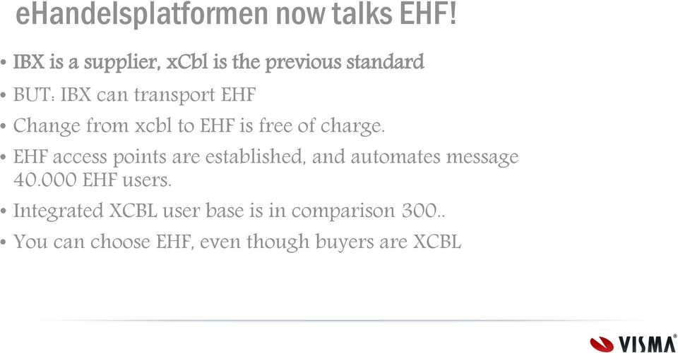 Change from xcbl to EHF is free of charge.