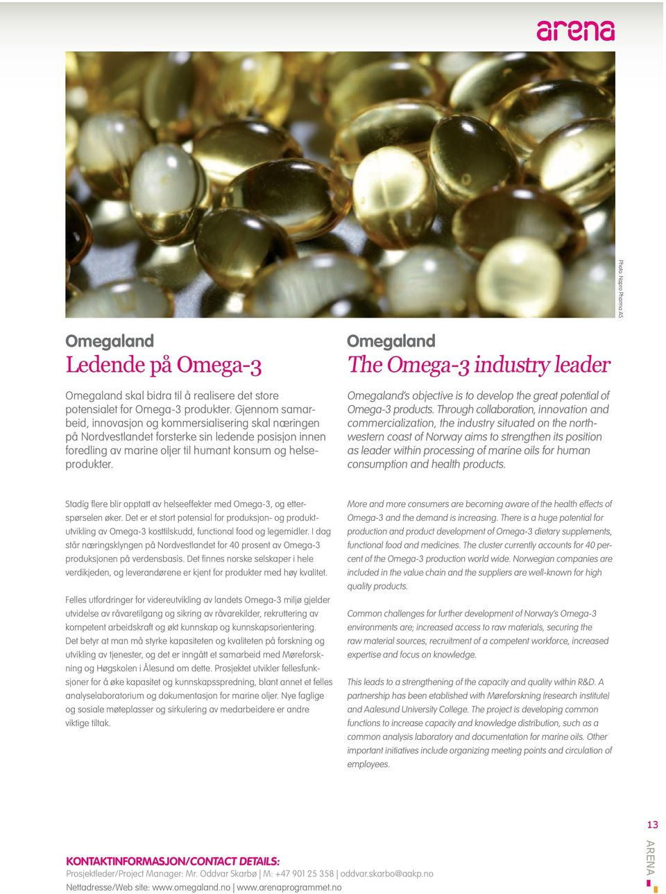 Omegaland The Omega-3 industry leader Omegaland s objective is to develop the great potential of Omega-3 products.