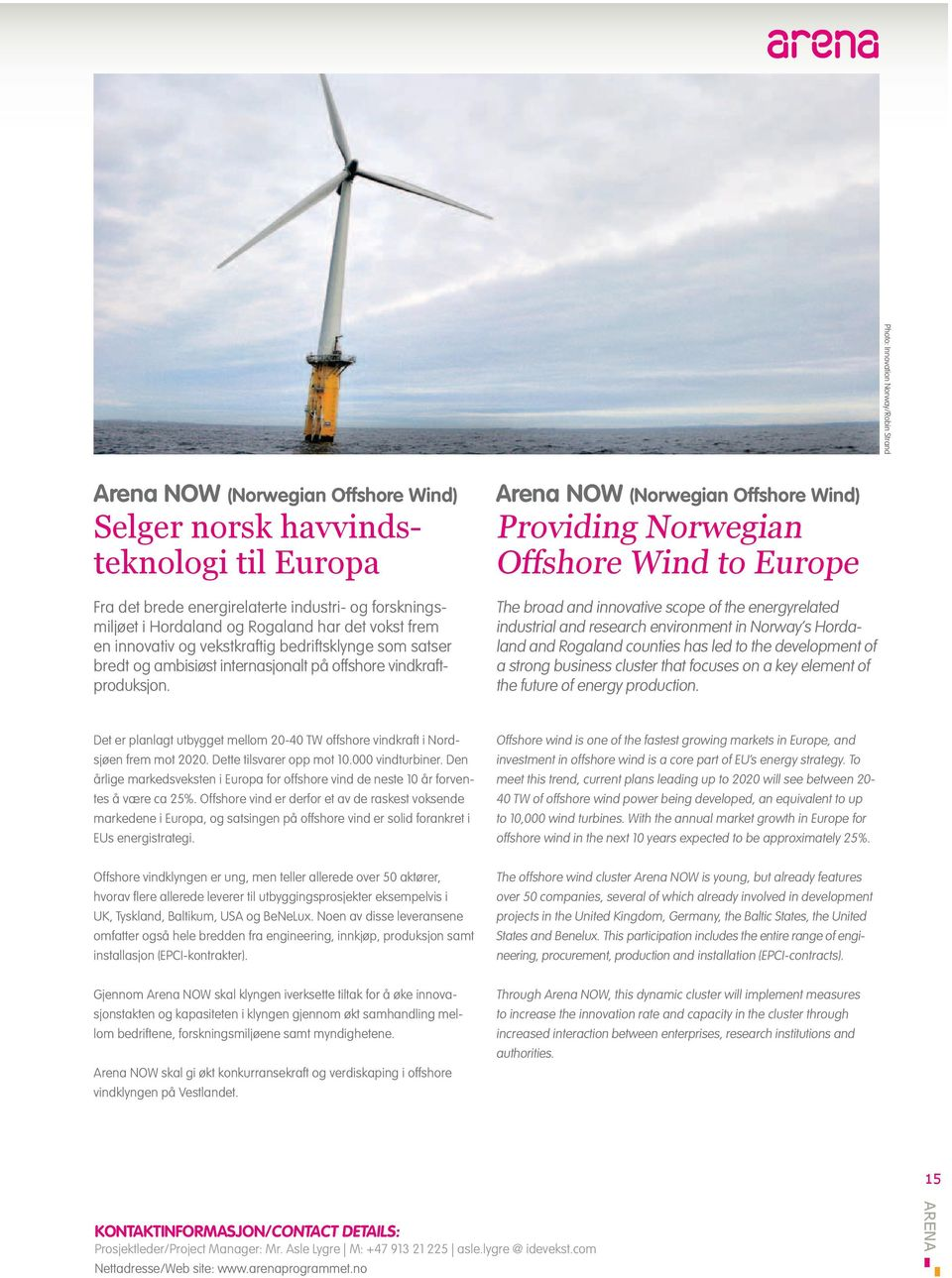 Arena NOW (Norwegian Offshore Wind) Providing Norwegian Offshore Wind to Europe The broad and innovative scope of the energyrelated industrial and research environment in Norway s Hordaland and