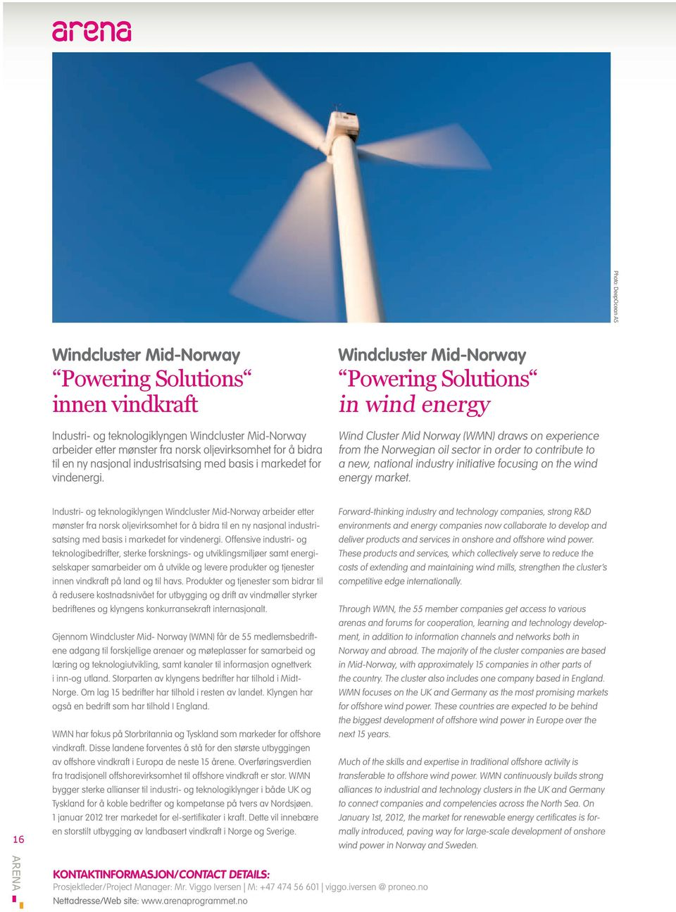 Windcluster Mid-Norway Powering Solutions in wind energy Wind Cluster Mid Norway (WMN) draws on experience from the Norwegian oil sector in order to contribute to a new, national industry initiative