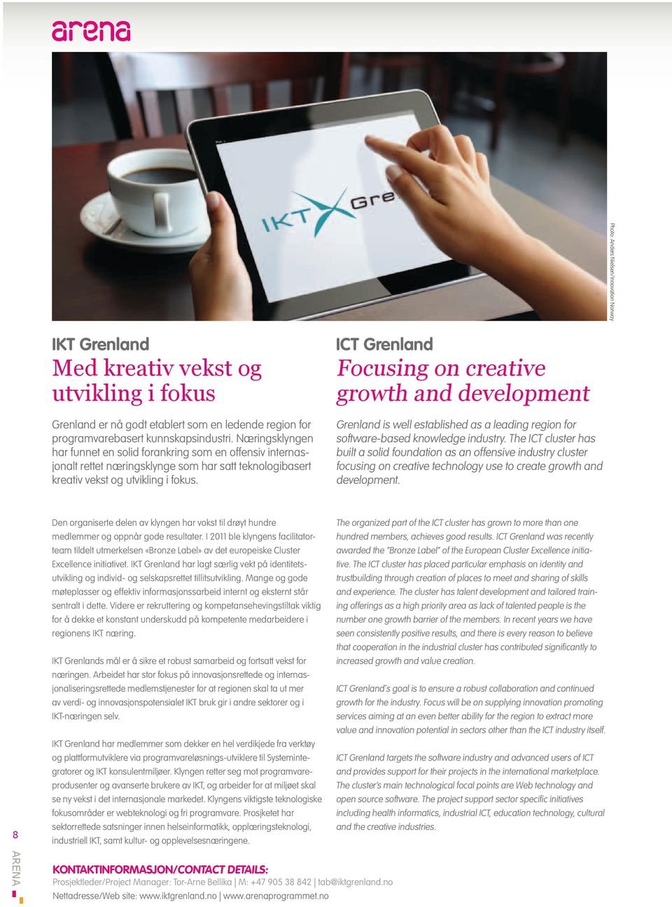 ICT Grenland Focusing on creative growth and development Grenland is well established as a leading region for software-based knowledge industry.