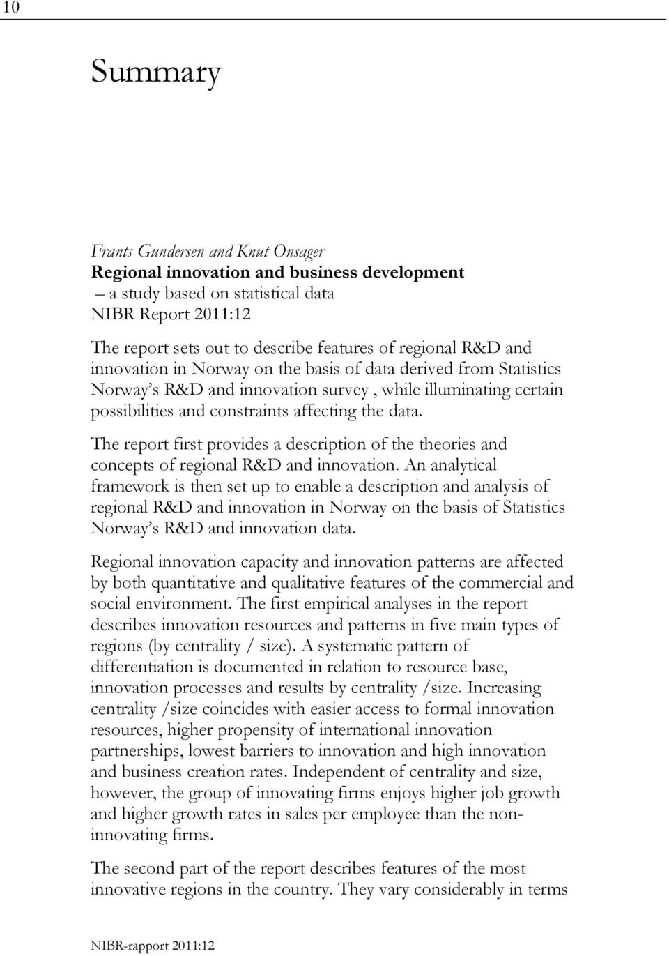 The report first provides a description of the theories and concepts of regional R&D and innovation.