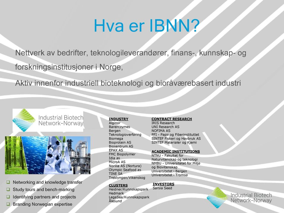 transfer Study tours and bench-marking Identifying partners and projects Branding Norwegian expertise INDUSTRY Alginor Barentzymes Bergen Teknologioverføring Biomega Bioprotein AS Biosentrum AS EPAX
