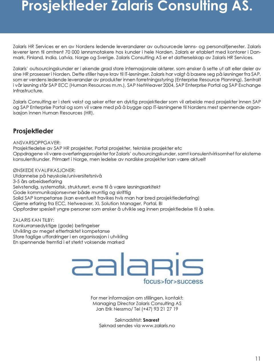 Zalaris Consulting AS er et datterselskap av Zalaris HR Services.