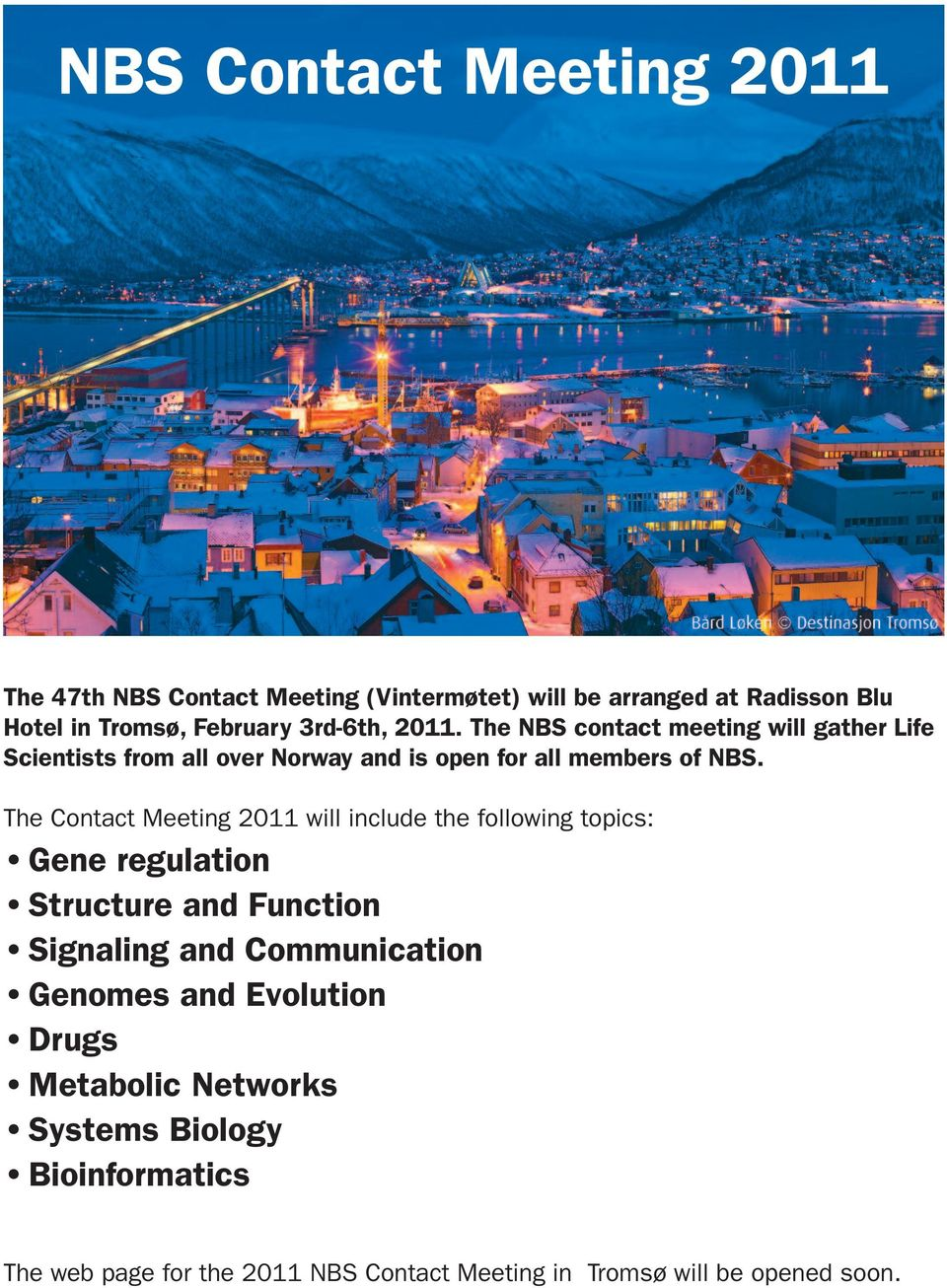 The Contact Meeting 2011 will include the following topics: Gene regulation Structure and Function Signaling and Communication