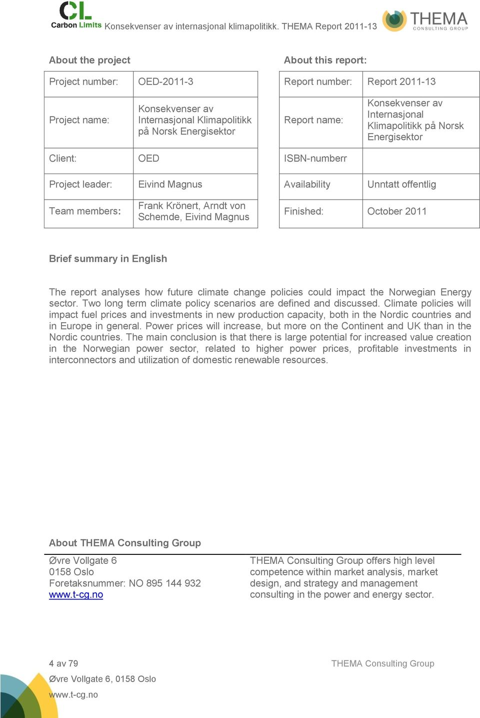Magnus Finished: October 2011 Brief summary in English The report analyses how future climate change policies could impact the Norwegian Energy sector.