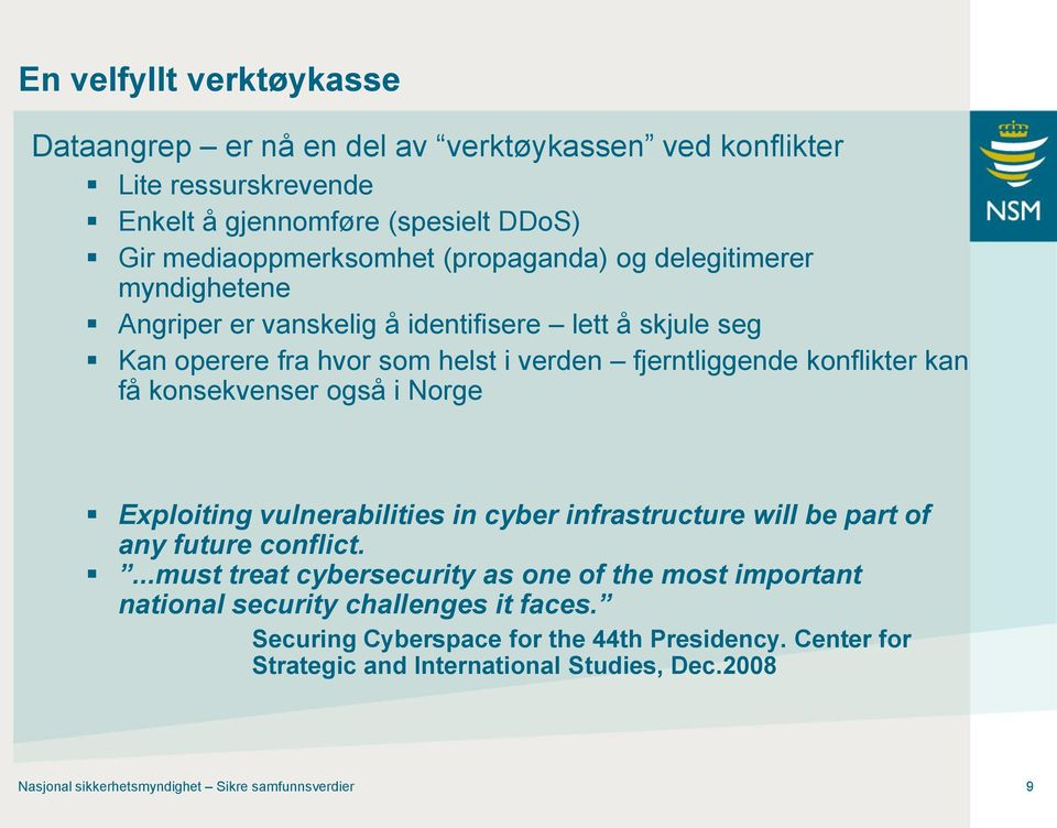 konsekvenser også i Norge Exploiting vulnerabilities in cyber infrastructure will be part of any future conflict.