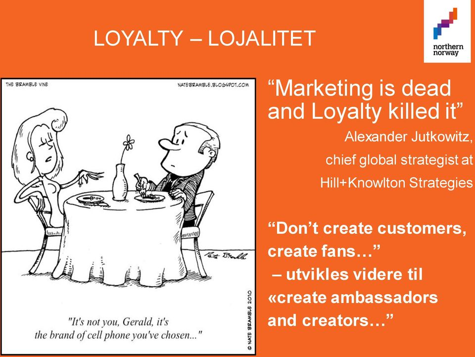 Hill+Knowlton Strategies Don t create customers,
