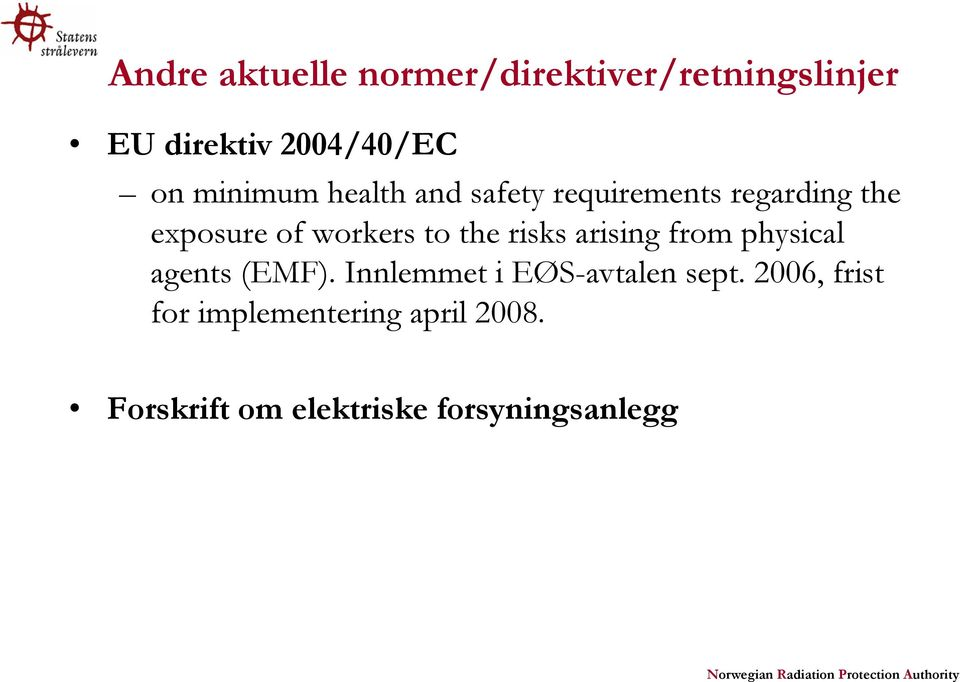 the risks arising from physical agents (EMF). Innlemmet i EØS-avtalen sept.