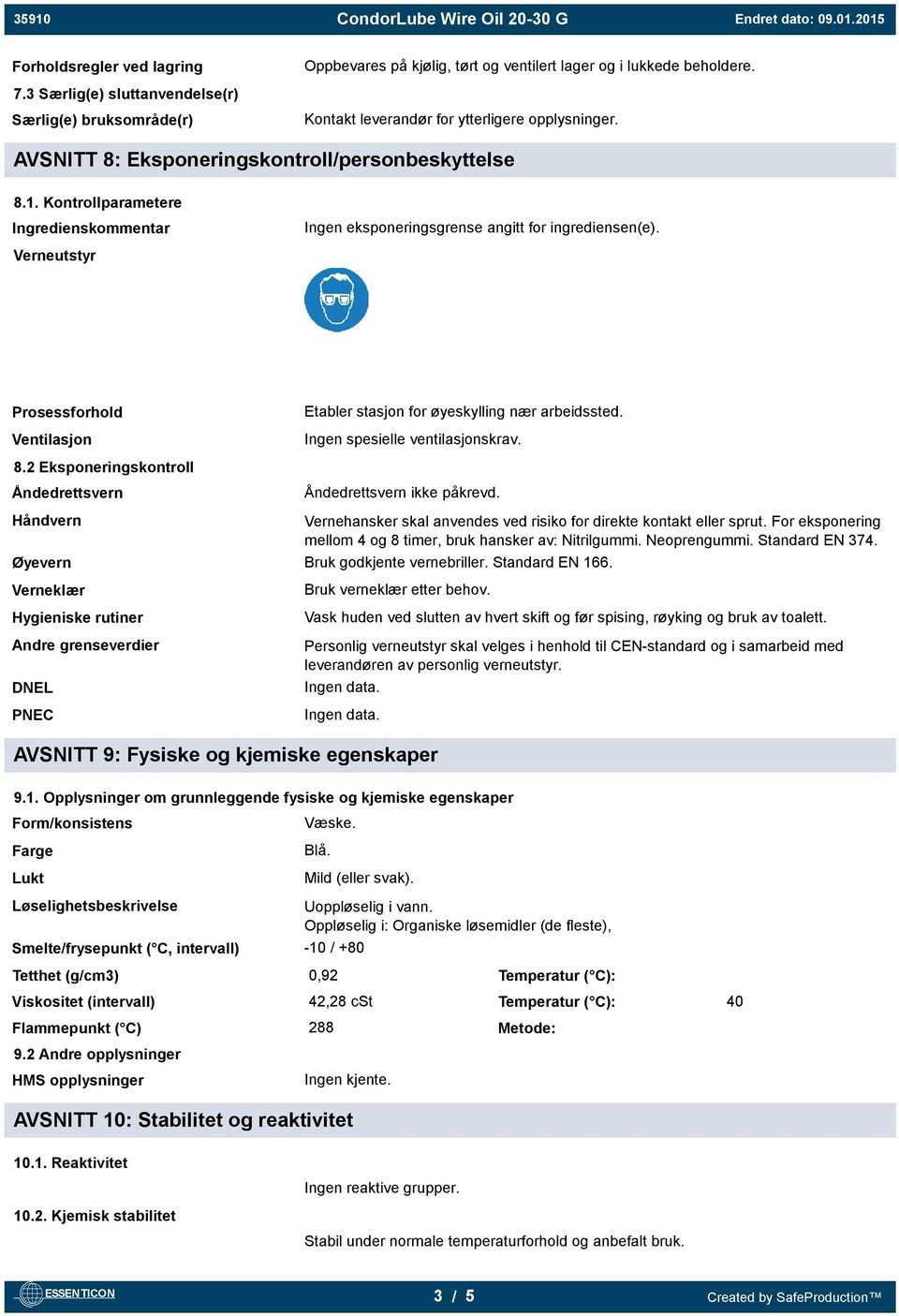 Kontrollparametere Ingredienskommentar Ingen eksponeringsgrense angitt for ingrediensen(e). Verneutstyr Prosessforhold Ventilasjon Etabler stasjon for øyeskylling nær arbeidssted.